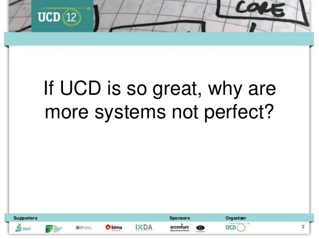 If UCD is so great, why are             more systems not perfect?Supporters                 Sponsors   Organiser          ...