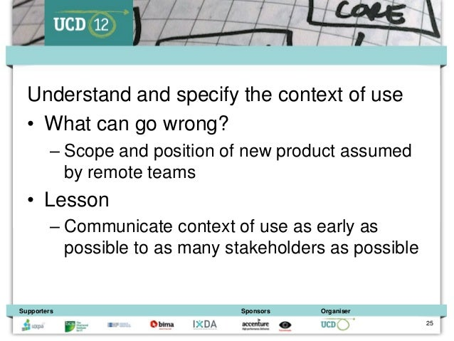 Understand and specify the context of use  • What can go wrong?         – Scope and position of new product assumed       ...