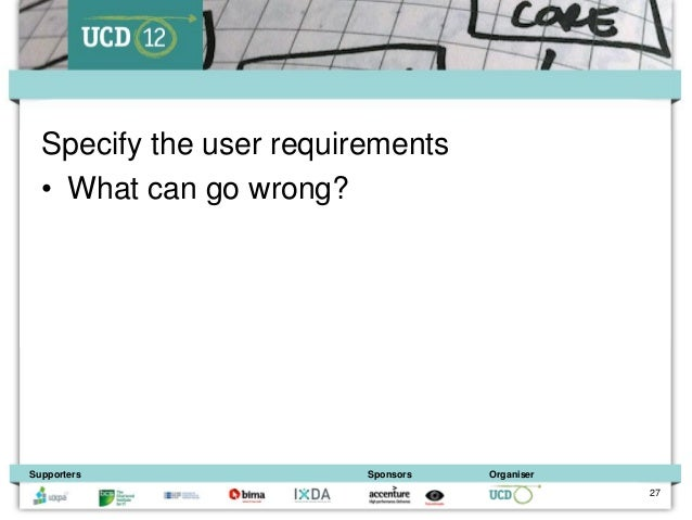 Specify the user requirements  • What can go wrong?Supporters               Sponsors   Organiser                          ...