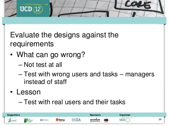 Evaluate the designs against the  requirements  • What can go wrong?         – Not test at all         – Test with wrong u...