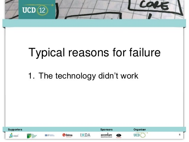 Typical reasons for failure             1. The technology didn't workSupporters                      Sponsors   Organiser ...