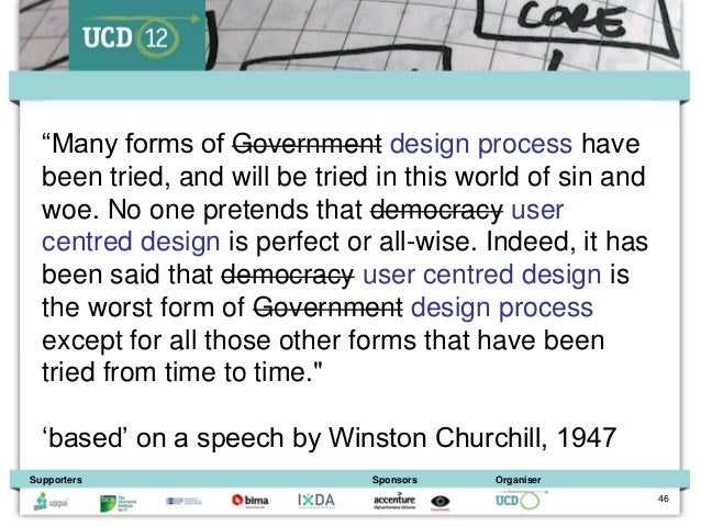 """""""Many forms of Government design process have  been tried, and will be tried in this world of sin and  woe. No one pretend..."""