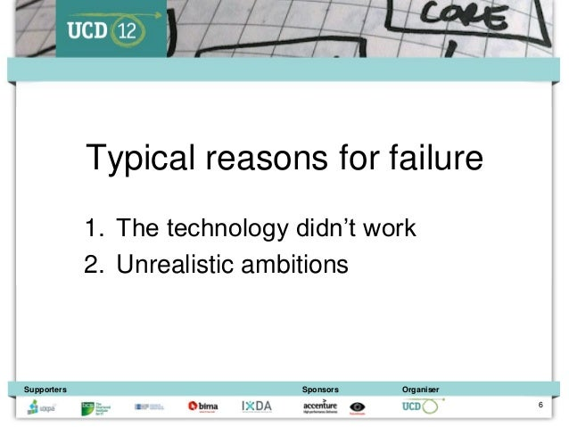 Typical reasons for failure             1. The technology didn't work             2. Unrealistic ambitionsSupporters      ...