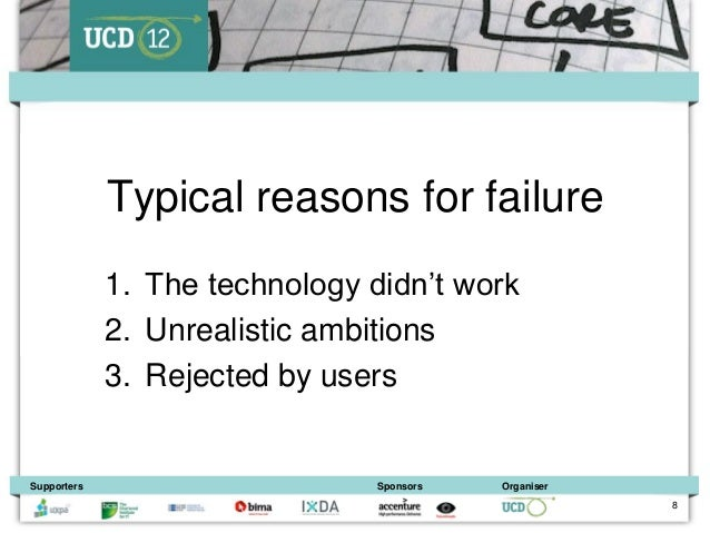 Typical reasons for failure             1. The technology didn't work             2. Unrealistic ambitions             3. ...