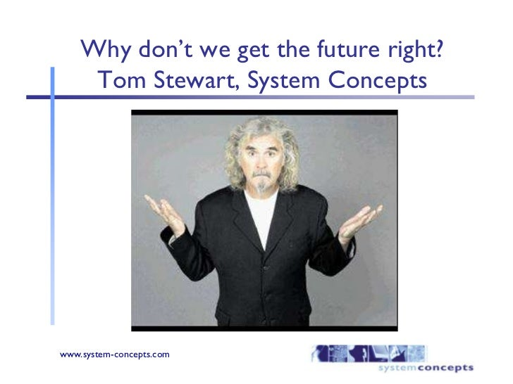 Why don't we get the future right?Tom Stewart, System Concepts<br />