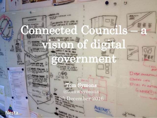Connected Councils – a vision of digital government Tom Symons @tomwsymons 6th December 2016