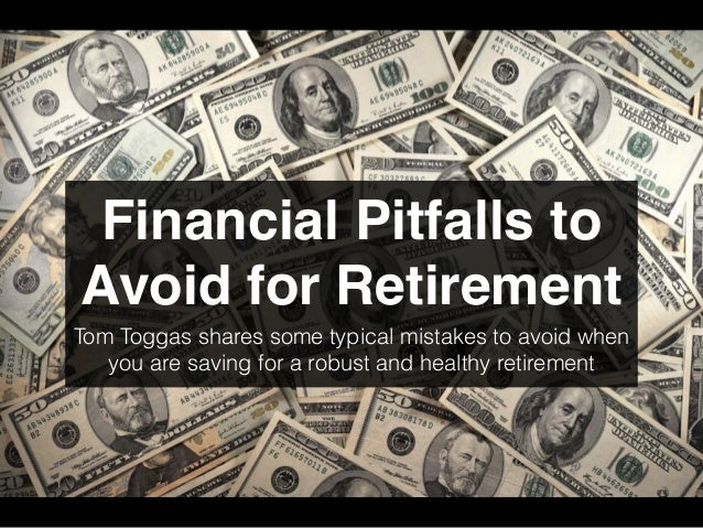 Financial Pitfalls to Avoid for Retirement Tom Toggas shares some typical mistakes to avoid when you are saving for a robu...