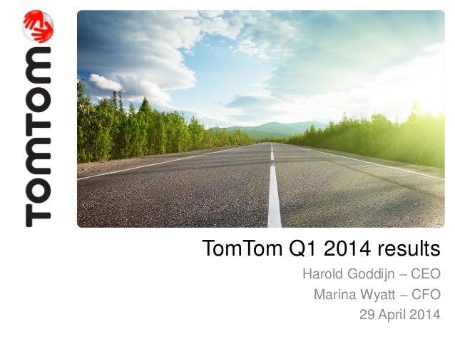 Harold Goddijn – CEO Marina Wyatt – CFO 29 April 2014 TomTom Q1 2014 results
