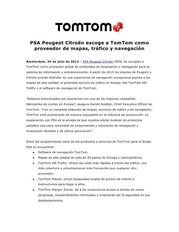 PSA Peugeot Citroën escoge a TomTom como   proveedor de mapas, tráfico y navegaciónÁmsterdam, 24 de julio de 2012 – PSA Pe...