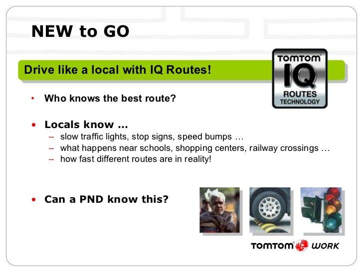 NEW to GO <ul><li>Who knows the best route? </li></ul><ul><li>Locals know … </li></ul><ul><ul><li>slow traffic lights, sto...