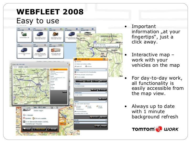 "WEBFLEET 2008   Easy to use <ul><li>Important information ""at your fingertips"", just a click away.  </li></ul><ul><li>Inte..."