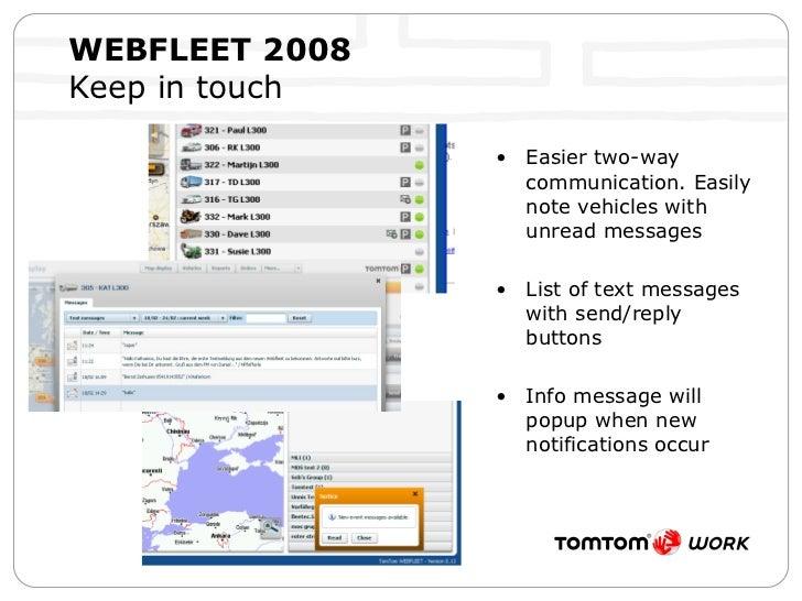 WEBFLEET 2008   Keep in touch <ul><li>Easier two-way communication. Easily note vehicles with unread messages </li></ul><u...