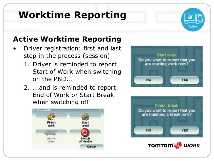 Worktime Reporting <ul><li>Active Worktime Reporting </li></ul><ul><li>Driver registration: first and last step in the pro...