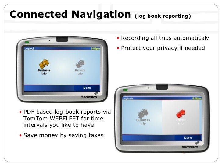 Connected Navigation  (log book reporting) <ul><li>Recording all trips automaticaly </li></ul><ul><li>Protect your privacy...