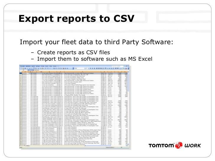 Export reports to CSV <ul><li>Import your fleet data to third Party Software: </li></ul><ul><ul><li>Create reports as CSV ...
