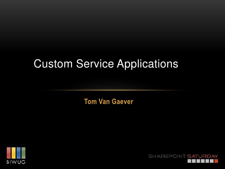 Custom Service Applications         Tom Van Gaever