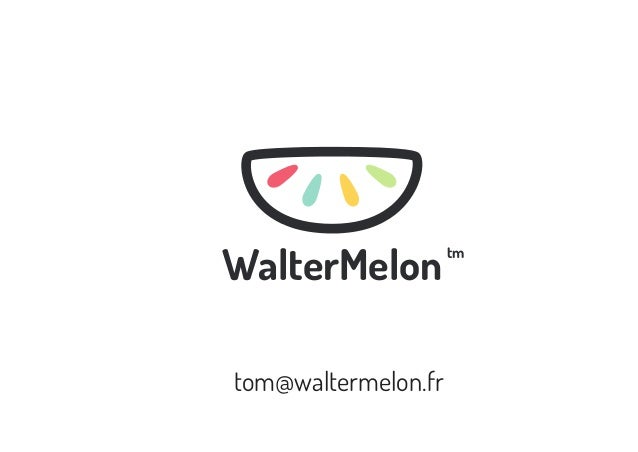WalterMelon tom@waltermelon.fr  tm