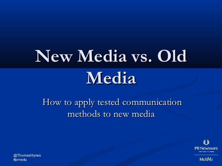 New Media vs. Old              Media               How to apply tested communication                    methods to new med...