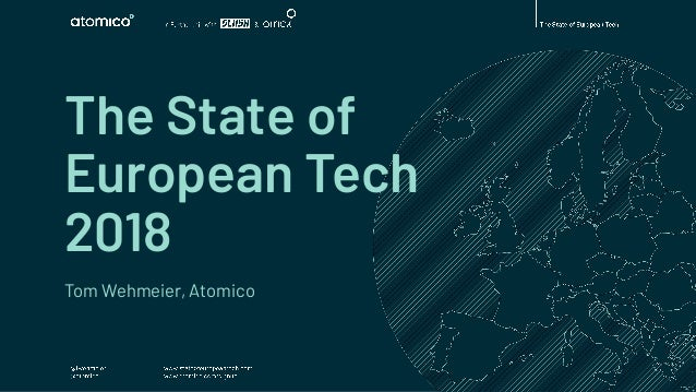 The State of European Tech 2018 Tom Wehmeier, Atomico