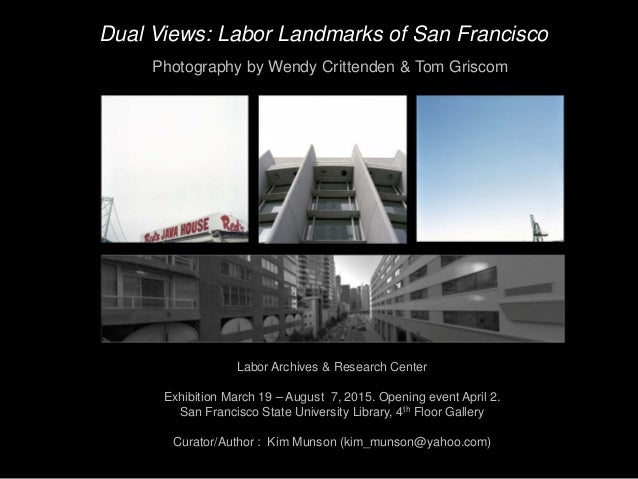 Dual Views: Labor Landmarks of San Francisco Labor Archives & Research Center Exhibition March 19 – August 7, 2015. Openin...