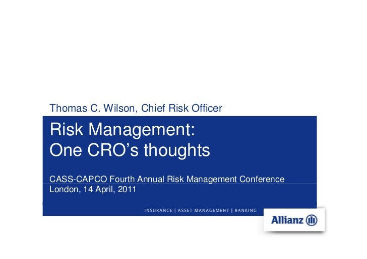 Thomas C. Wilson, Chief Risk OfficerRisk Management:One CRO's thoughtsCASS-CAPCO Fourth Annual Risk Management ConferenceL...