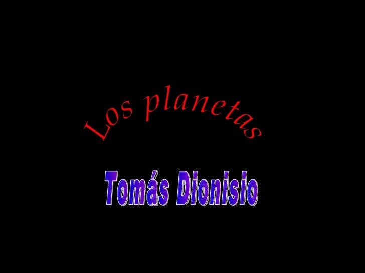 Los planetas Tomás Dionisio