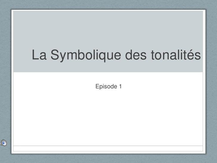 La Symbolique des tonalités<br />Episode 1<br />