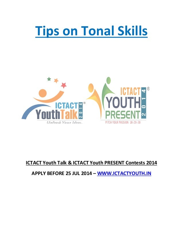 Tips on Tonal Skills ICTACT Youth Talk & ICTACT Youth PRESENT Contests 2014 APPLY BEFORE 25 JUL 2014 – WWW.ICTACTYOUTH.IN