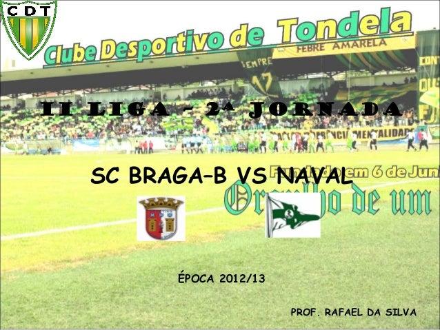 II LIGA – 2ª JORNADA SC BRAGA–B VS NAVAL ÉPOCA 2012/13 PROF. RAFAEL DA SILVA