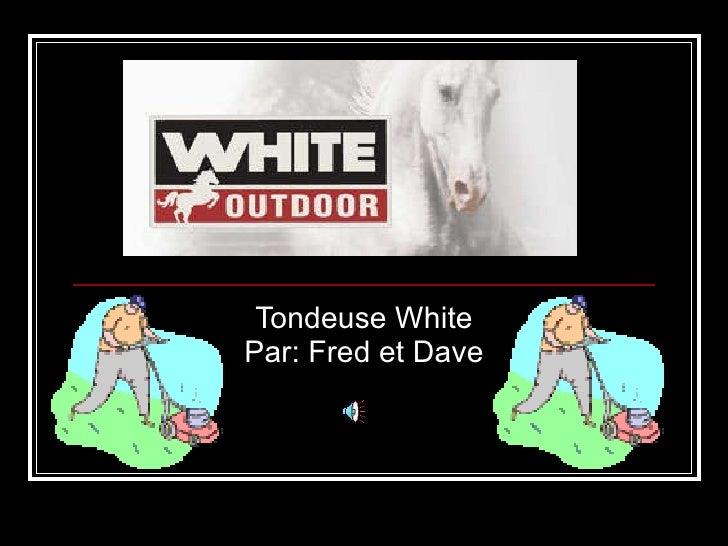Tondeuse White Par: Fred et Dave
