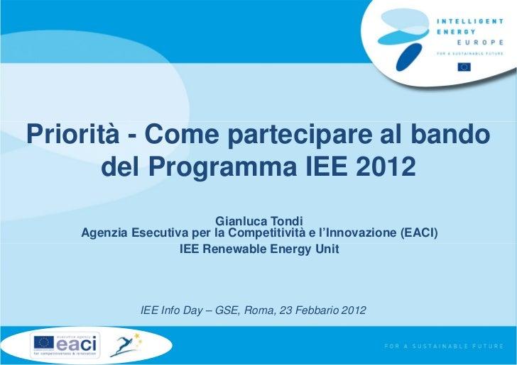 Priorità - Come partecipare al bando      del Programma IEE 2012                          Gianluca Tondi    Agenzia Esecut...