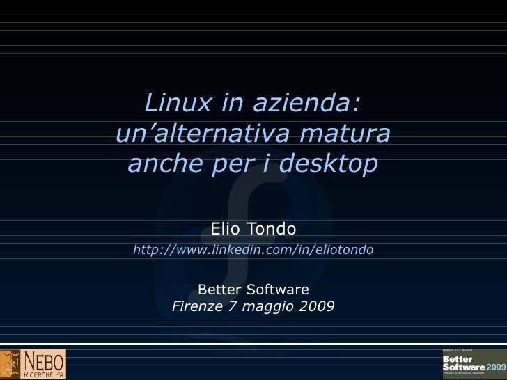Linux in azienda: un'alternativa matura  anche per i desktop              Elio Tondo  http://www.linkedin.com/in/eliotondo...