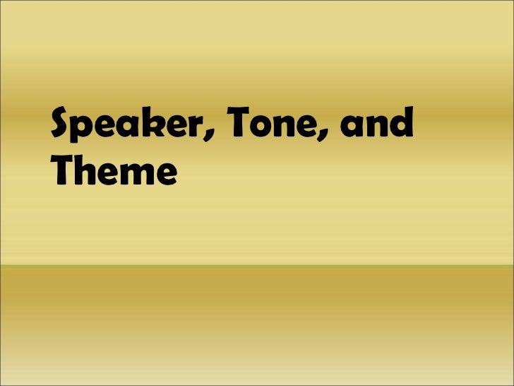 <ul><li>Speaker, Tone, and  Theme </li></ul>