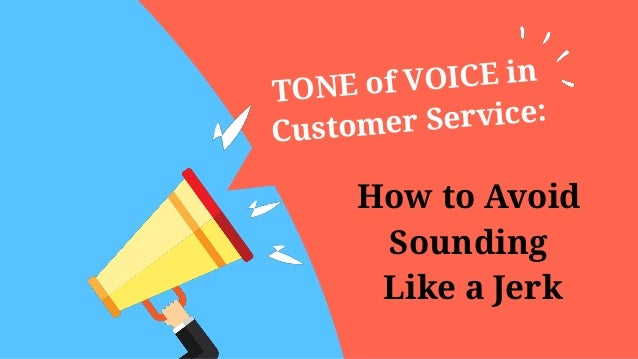TONE of VOICE in Customer Service: How to Avoid Sounding Like a Jerk