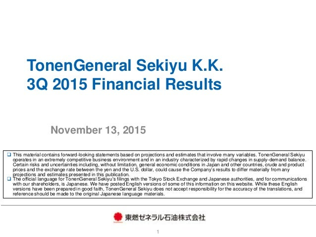 TonenGeneral Sekiyu K.K. 3Q 2015 Financial Results November 13, 2015 1  This material contains forward-looking statements...