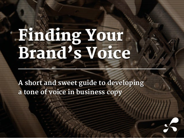 Finding Your Brand's Voice A short and sweet guide to developing a tone of voice in business copy