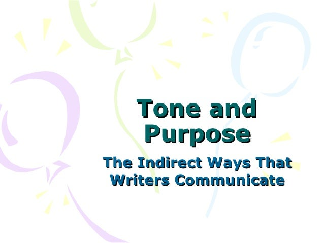 Tone and   PurposeThe Indirect Ways That Writers Communicate