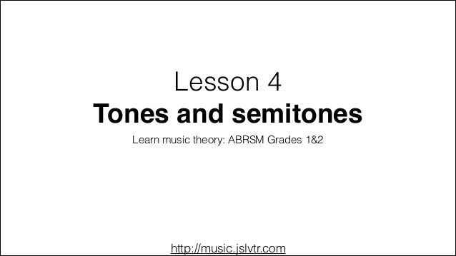http://music.jslvtr.com Lesson 4 Tones and semitones Learn music theory: ABRSM Grades 1&2
