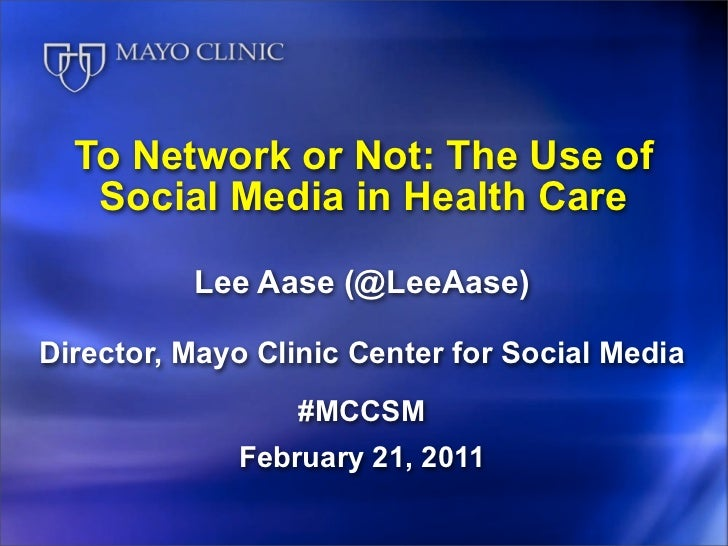 To Network or Not: The Use of   Social Media in Health Care          Lee Aase (@LeeAase)Director, Mayo Clinic Center for S...