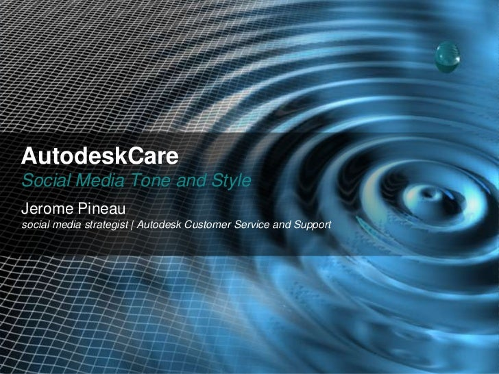 AutodeskCareSocial Media Tone and StyleJerome Pineausocial media strategist | Autodesk Customer Service and Support