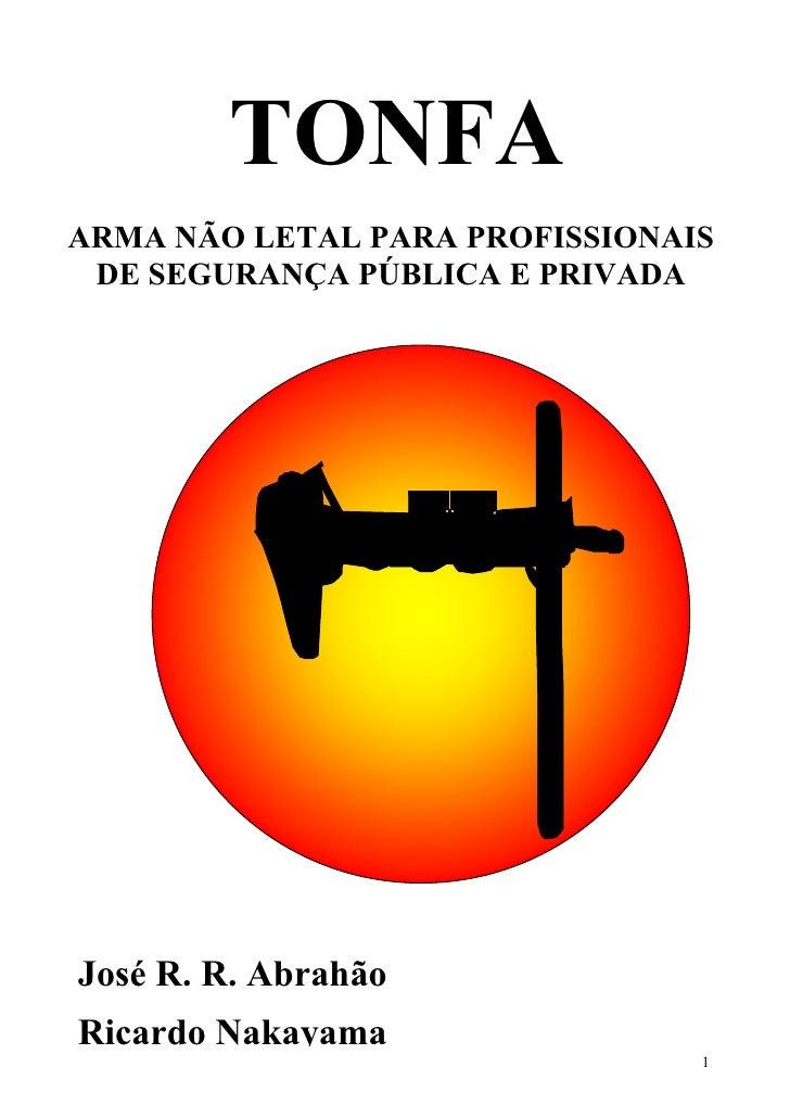 TONFAARMA NÃO LETAL PARA PROFISSIONAIS DE SEGURANÇA PÚBLICA E PRIVADAJosé R. R. AbrahãoRicardo Nakayama                   ...