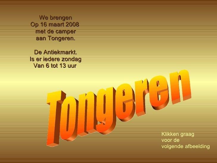 We brengen Op 16 maart 2008  met de camper aan Tongeren. De Antiekmarkt. Is er iedere zondag Van 6 tot 13 uur   Tongeren K...