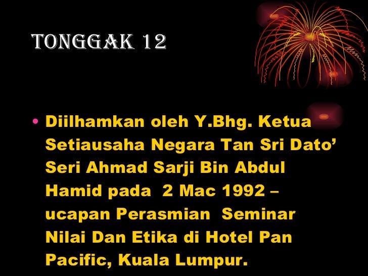 TONGGAK 12 <ul><li>Diilhamkan oleh Y.Bhg. Ketua Setiausaha Negara Tan Sri Dato' Seri Ahmad Sarji Bin Abdul Hamid pada  2 M...