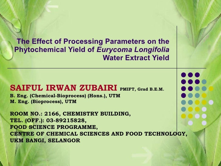 The Effect of Processing Parameters on the Phytochemical Yield of  Eurycoma Longifolia  Water Extract Yield SAIFUL IRWAN Z...