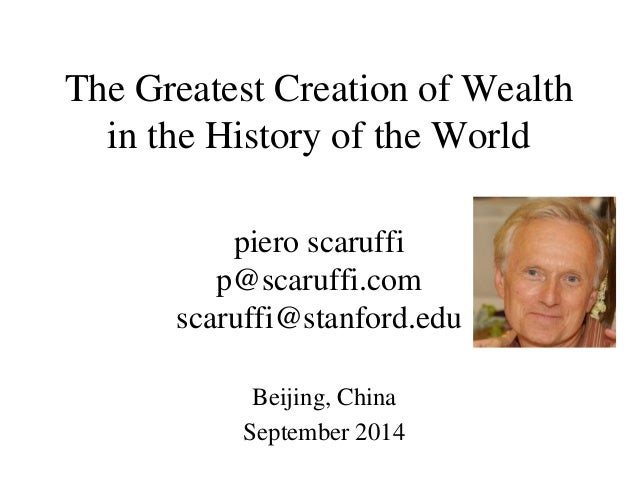 The Greatest Creation of Wealth in the History of the World piero scaruffi p@scaruffi.com scaruffi@stanford.edu  Beijing, ...
