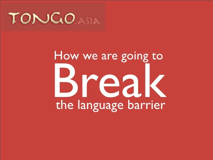 How we are going to  Break the language barrier