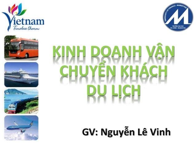 KINH DOANH VẬN CHUYỂN KHÁCH DU LỊCH GV: Nguyễn Lê Vinh