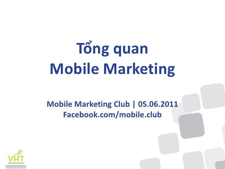 Tổng quanMobile MarketingMobile Marketing Club   05.06.2011   Facebook.com/mobile.club
