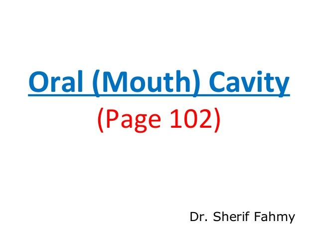 Oral (Mouth) Cavity (Page 102) Dr. Sherif Fahmy