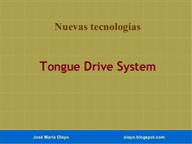 Nuevas tecnologías  Tongue Drive System  José María Olayo  olayo.blogspot.com